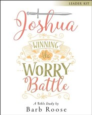 Joshua - Women's Bible Study Leader Kit: Winning the Worry Battle