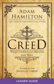 Creed: What Christians Believe and Why - Leader Guide