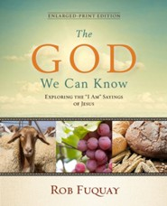 The God We Can Know: Exploring the I Am Sayings of Jesus - Enlarged Print