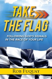 Take the Flag: Following God's Signals in the Race of Your Life
