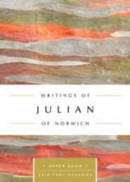 Writings of Julian of Norwich: The Upper Room Spiritual Classics