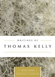 Writings of Thomas Kelly: The Upper Room Spiritual Classics