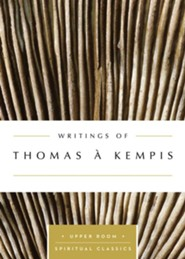 Writings of Thomas a Kempis : The Upper Room Spiritual Classics