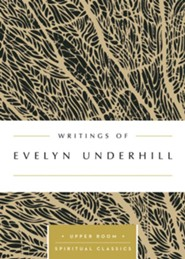 Writings of Evelyn Underhill: The Upper Room Spiritual Classics