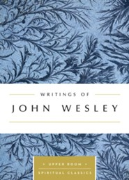 Writings of John Wesley: Upper Room Spiritual Classics series