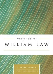 Writings of William Law : The Upper Room Spiritual Classics