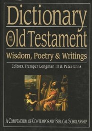 Dictionary of the Old Testament Wisdom, Poetry and Writings:  A Compendium of Contemporary Biblical Scholarship