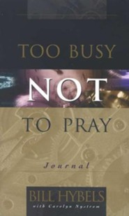 Too Busy Not to Pray--Journal