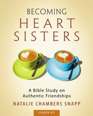 Becoming Heart Sisters: A Bible Study on Authentic Friendships - Women's Bible Study Leader Kit