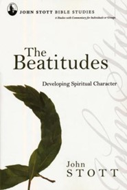 The Beatitudes: Developing Spiritual Character, John Stott Bible Studies