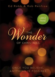 The Wonder of Christmas: Once You Believe, Anything Is Possible - Large Print edition