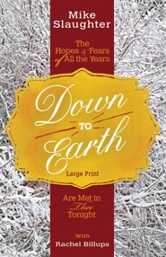 Down to Earth: The Hopes & Fears of All the Years Are Met in Thee Tonight - Large Print edition