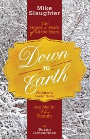 Down to Earth: The Hopes & Fears of All the Years Are Met in Thee Tonight - Children's Leader Guide