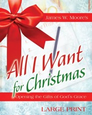 All I Want For Christmas: Opening the Gifts of God's Grace - Large Print edition