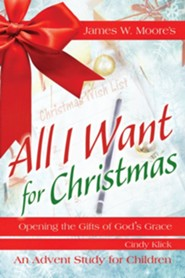 All I Want For Christmas: Opening the Gifts of God's Grace - Children's Leader Guide