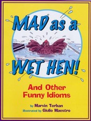 Mad As A Wet Hen: And Other Funny Idioms