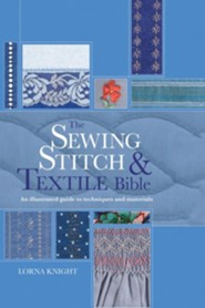 Sewing Stitch & Textile Bible  -     By: Lorna Knight
