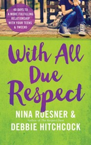 With All Due Respect: 40 Days to a More Fulfilling Relationship with Your Teens and Tweens - unabridged audio book on CD