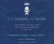 The Gospel at Work: How Working for King Jesus Gives Purpose and Meaning to Our Jobs - unabridged audio book on CD
