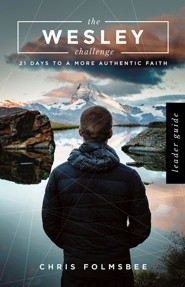The Wesley Challenge: 21 Days to a More Authentic Faith - Leader Guide