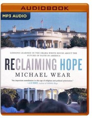 Reclaiming Hope: Lessons Learned in the Obama White House About the Future of Faith in America - unabridged audio book on MP3-CD  -     By: Michael Wear