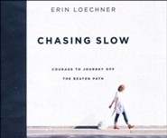 Chasing Slow: Courage to Journey Off the Beaten Path - unabridged audio book on CD