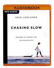 Chasing Slow: Courage to Journey Off the Beaten Path - unabridged audio book on MP3-CD