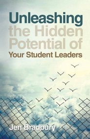 Unleashing the Hidden Potential of Your Student Leaders  -     By: Jen Bradbury