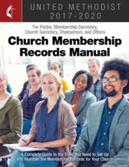 The United Methodist Church Membership Records Manual 2017-2020: For Pastor, Membership Secretary, Church Secretary, Chairperson, and Other  -