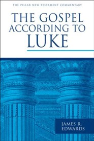 The Gospel According to Luke: Pillar New Testament Commentary [PNTC]