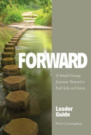 Forward: A Small Group Journey Toward a Full Life in Christ - Leader Guide