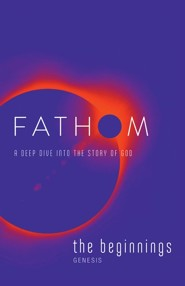 Fathom: A Deep Dive into the Story of God - The Beginnings, Student Journal