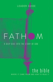 Fathom: A Deep Dive into the Story of God - The Bible, Leader Guide