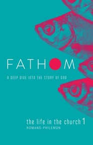 Fathom Bible Studies: The Life in the Church 1 (Romans - Philemon),  Student Journal