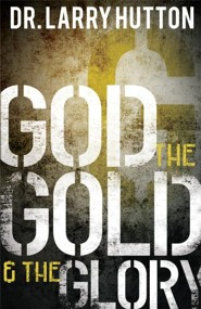 God, the Gold, and the Glory: Glorifying God Through Personal Increase  -     By: Dr. Larry Hutton