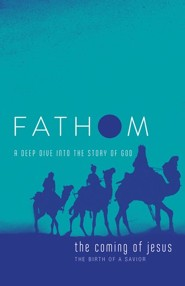Fathom Bible Studies: The Coming of Jesus (The Birth of a Savior), Student Journal