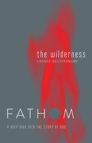 Fathom Bible Studies: The Wilderness (Exodus - Deuteronomy), Student Journal