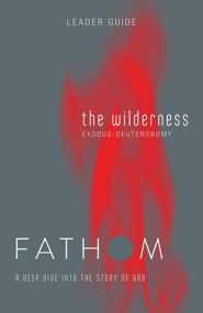 Fathom: The Wilderness (Exodus-Deuteronomy), Leader Guide