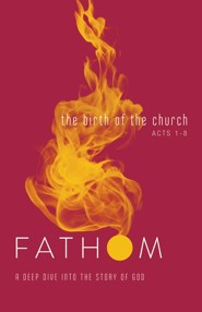 Fathom: The Birth of the Church (Acts 1-8), Student Journal