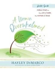 A Woman Overwhelmed: A Bible Study on the Life of Mary, the Mother of Jesus - Leader Guide