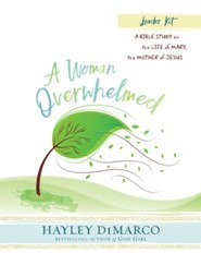 A Woman Overwhelmed: A Bible Study on the Life of Mary, the Mother of Jesus - Leader Kit