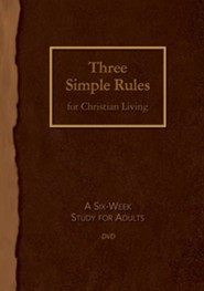 Three Simple Rules for Christian Living DVD: A Six-Week Study for Adults