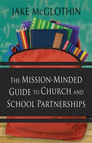 The Mission-Minded Guide to Church and School Partnerships  -     By: John Jacob McGlothin