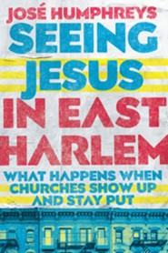 Seeing Jesus in East Harlem: What Happens When Churches Show up and Stay Put