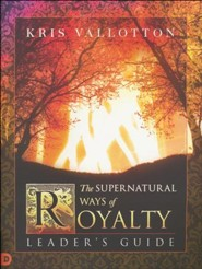 Supernatural Ways of Royalty Leader's Guide: Discovering Your Rights and Privileges of Being a Son or Daughter of God