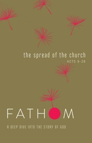 Fathom Bible Studies: The Spread of the Church (Acts 9-28), Student Journal
