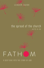 Fathom Bible Studies: The Spread of the Church, Leader Guide