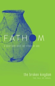 Fathom Bible Studies: The Broken Kingdom (The Fall of Israel), Student Journal