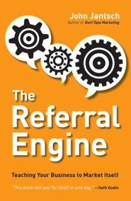 The Referral Engine: Teaching Your Business to Market Itself  -     By: John Jantsch