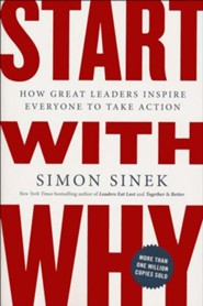 Start with Why: How Great Leaders Inspire Everyone to Take Action  -     By: Simon Sinek